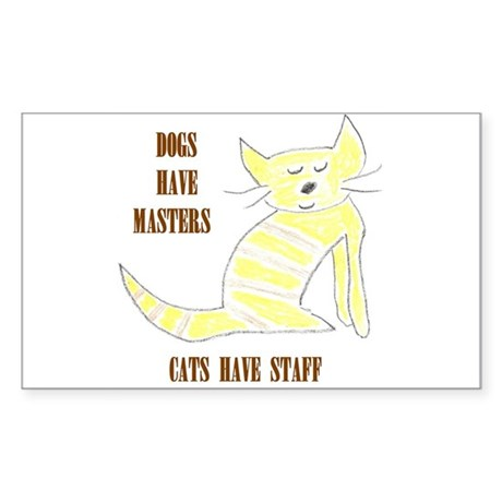 Dogs have Masters, Cats have Staff Sticker (Rectan