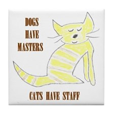 Dogs have Masters, Cats have Staff Tile Coaster