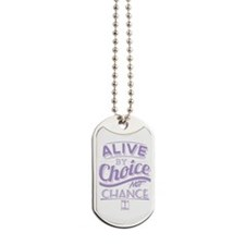 Alive By Choice Not Chance Dog Tags