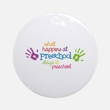 What Happens At Preschool Days Ornament (Round)