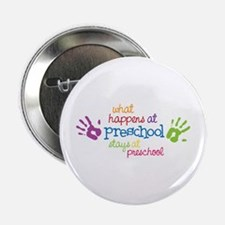 "What Happens At Preschool Days 2.25"" Button (100 p"