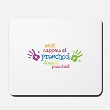 What Happens At Preschool Days Mousepad