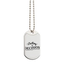 Destiny by Decision Dog Tags