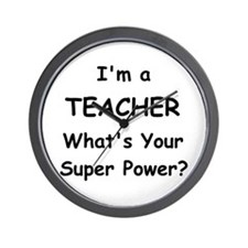 Im a Teacher, Whats Your Super Power? Wall Clock