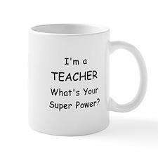 Im a Teacher, Whats Your Super Power? Mugs