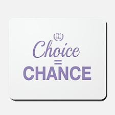 Choice = Chance Mousepad