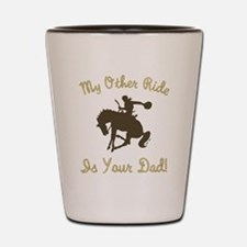 My Other Ride... Shot Glass