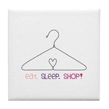 Eat,Sleep,Shop! Tile Coaster