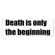 death is only the beginning Bumper Bumper Sticker