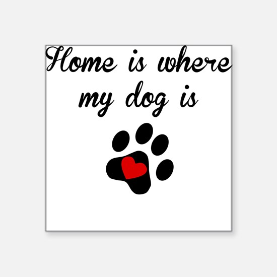 Home Is Where My Dog Is Sticker