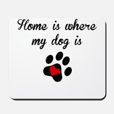 Home Is Where My Dog Is Mousepad