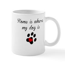 Home Is Where My Dog Is Mugs