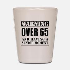 Over 65 Senior Moment Drinkware Shot Glass