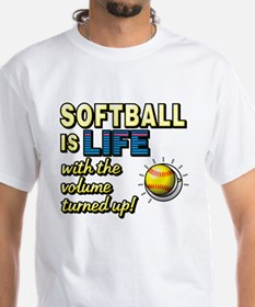 Softball is Life with the Volume Turned Up! T-Shir
