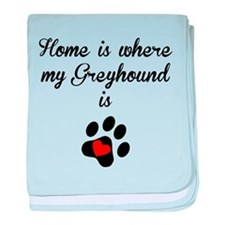 Home Is Where My Greyhound Is baby blanket