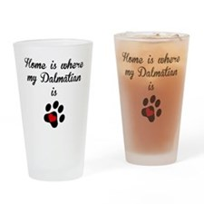Home Is Where My Dalmatian Is Drinking Glass