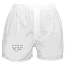 Goofing Off is Good for the Soul Boxer Shorts