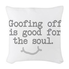 Goofing Off is Good for the Soul Woven Throw Pillo