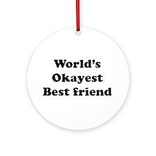 World's Okayest Best Friend Ornament (round)
