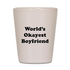 Worlds Okayest Boyfriend Shot Glass