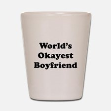 Worlds Okayest Boyfriend Shot Glass