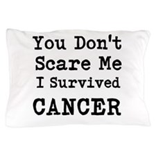 You Dont Scare Me I Survived Cancer Pillow Case