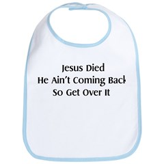 Jesus Ain't Coming Back Bib
