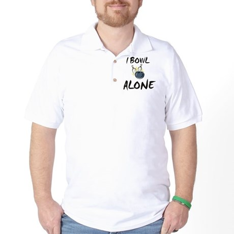 I Bowl Alone Golf Shirt