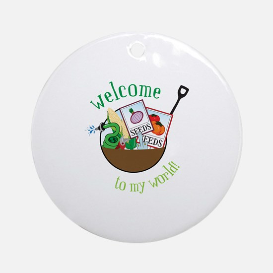 Welcome To My World Ornament (Round)