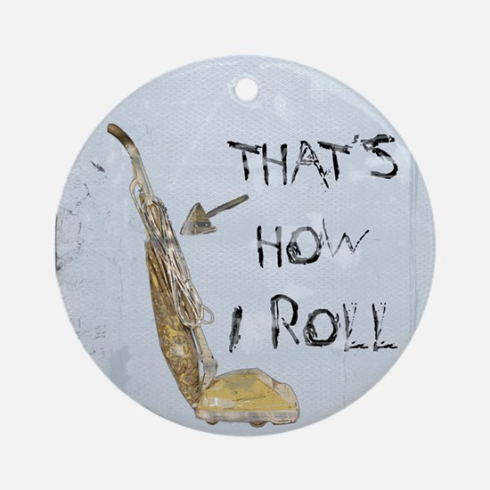 That's How I Roll Ornament (Round)