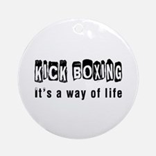 Kickboxing it is a way of life Ornament (Round)