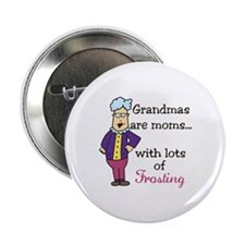 "Grandmas are moms... Lots Of Frosting 2.25"" Button"