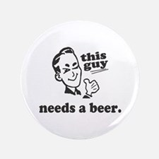 "This Guy Needs a Beer 3.5"" Button"