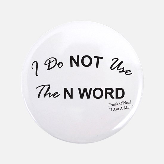 """I Do Not Use The N Word Text 3.5"""" Button"""