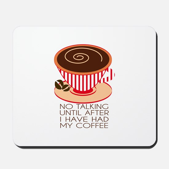 No Talking Until After I Have Had My Coffee Mousep