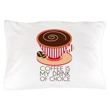 Coffee Is My Drink Of Choice Pillow Case