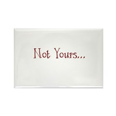 Not Yours... Rectangle Magnet (100 pack)