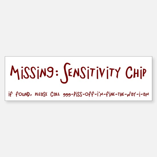 Missing Sensitivity Chip..Call Bumper Bumper Bumper Sticker