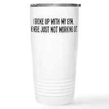 Broke up with my gym Travel Mug