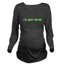 Just Sayin' Long Sleeve Maternity T-Shirt