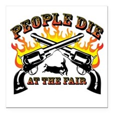 "People Die at the Fair Square Car Magnet 3"" x 3"""