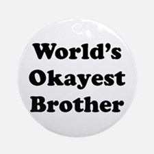 Worlds Okayest Brother Ornament (round)