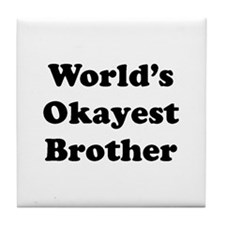 Worlds Okayest Brother Tile Coaster