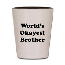 Worlds Okayest Brother Shot Glass