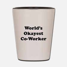 World's Okayest Worker Shot Glass