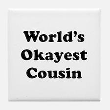World's Okayest Cousin Tile Coaster