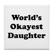 World's Okayest Daughter Tile Coaster