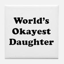 World's Okayest Daughter Tile Coaster
