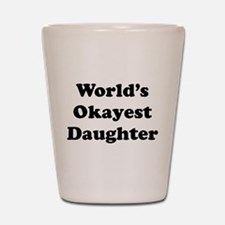 World's Okayest Daughter Shot Glass