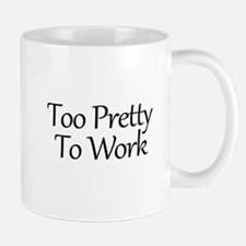 Too Pretty To Work Mugs